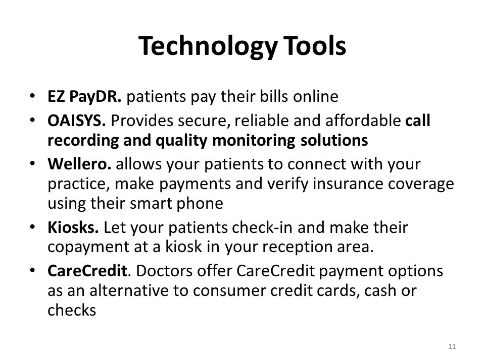 Technology Tools EZ PayDR. patients pay their bills online OAISYS. Provides secure, reliable and affordable call recording and quality monitoring solu