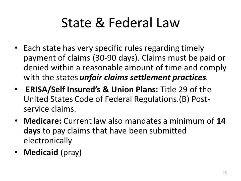 State & Federal Law Each state has very specific rules regarding timely payment of claims (30-90 days).