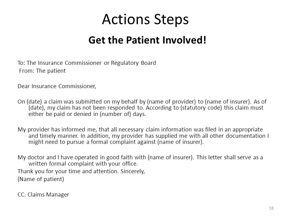 Actions Steps Get the Patient Involved! To: The Insurance Commissioner or Regulatory Board From: The patient Dear Insurance Commissioner, On (date) a