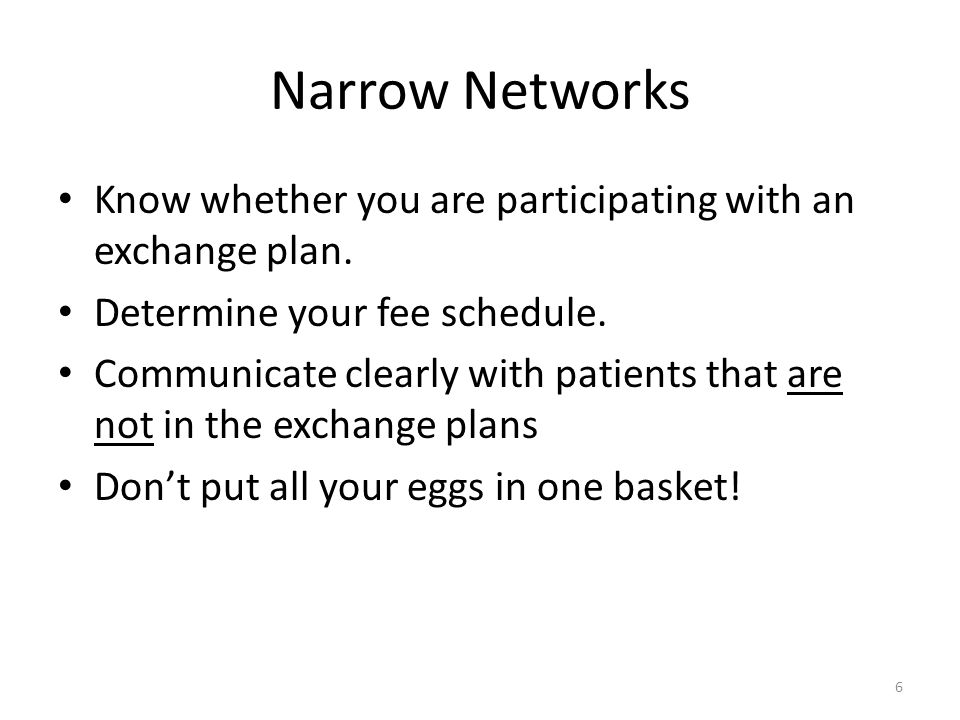 Narrow Networks Know whether you are participating with an exchange plan. Determine your fee schedule. Communicate clearly with patients that are not