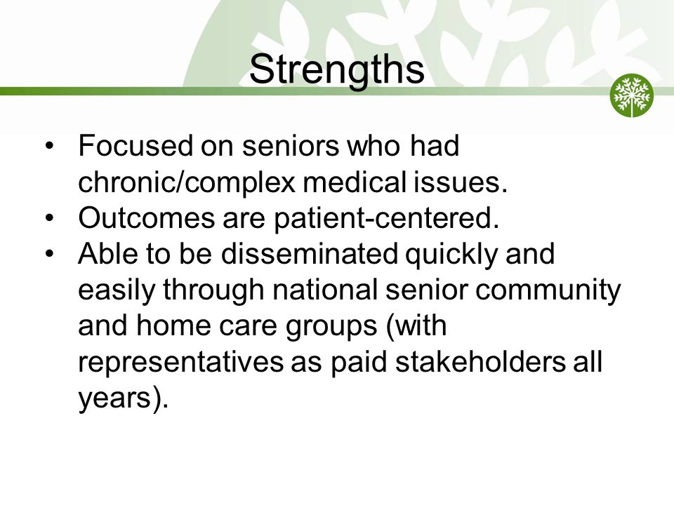 Strengths Focused on seniors who had chronic/complex medical issues.