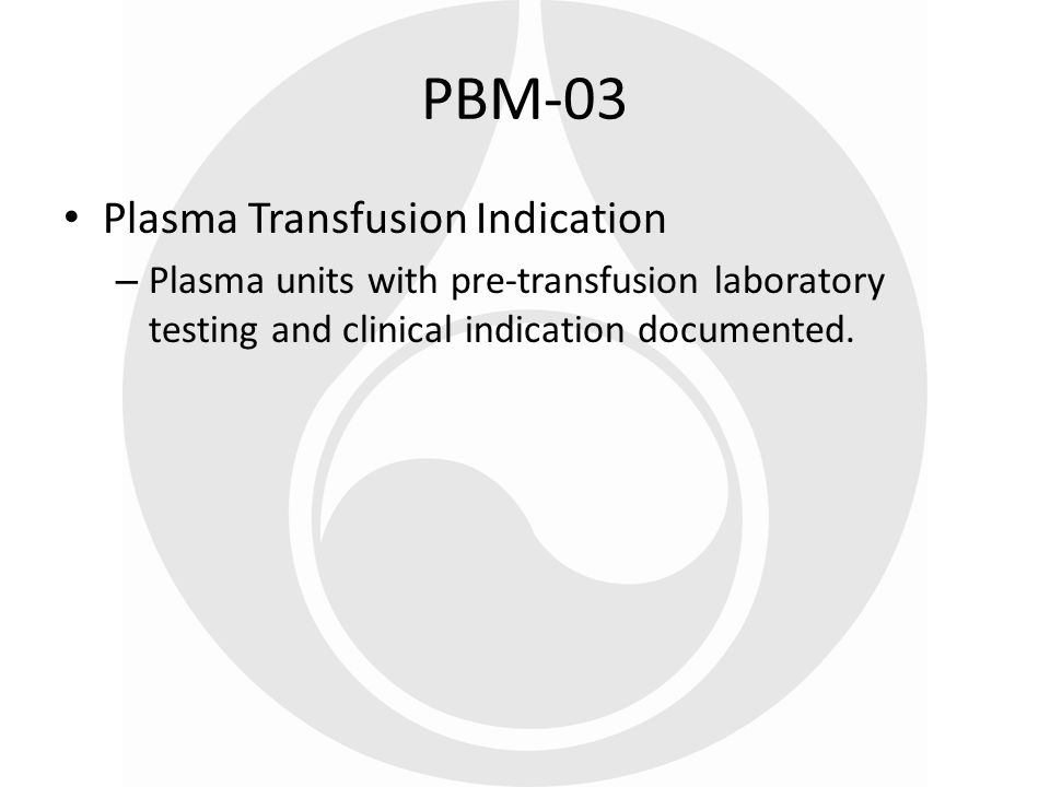 Plasma Transfusion Indication – Plasma units with pre-transfusion laboratory testing and clinical indication documented. PBM-03