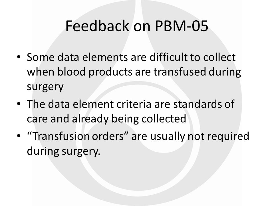 Some data elements are difficult to collect when blood products are transfused during surgery The data element criteria are standards of care and alre