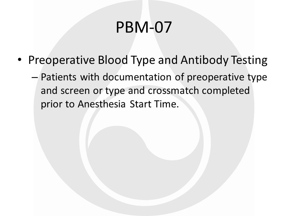 Preoperative Blood Type and Antibody Testing – Patients with documentation of preoperative type and screen or type and crossmatch completed prior to A