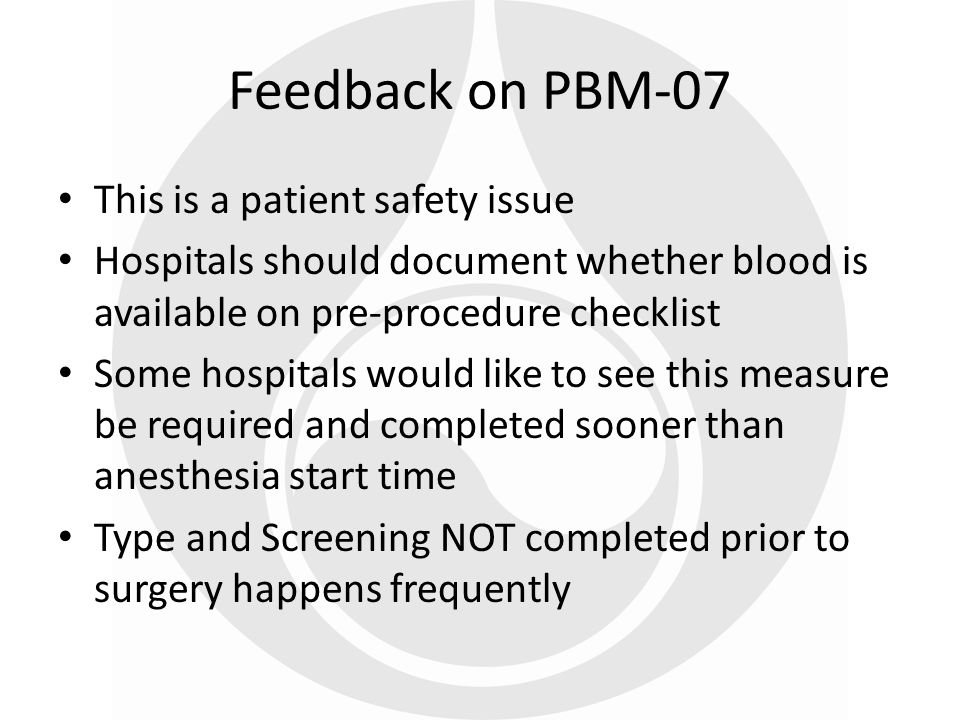 This is a patient safety issue Hospitals should document whether blood is available on pre-procedure checklist Some hospitals would like to see this m