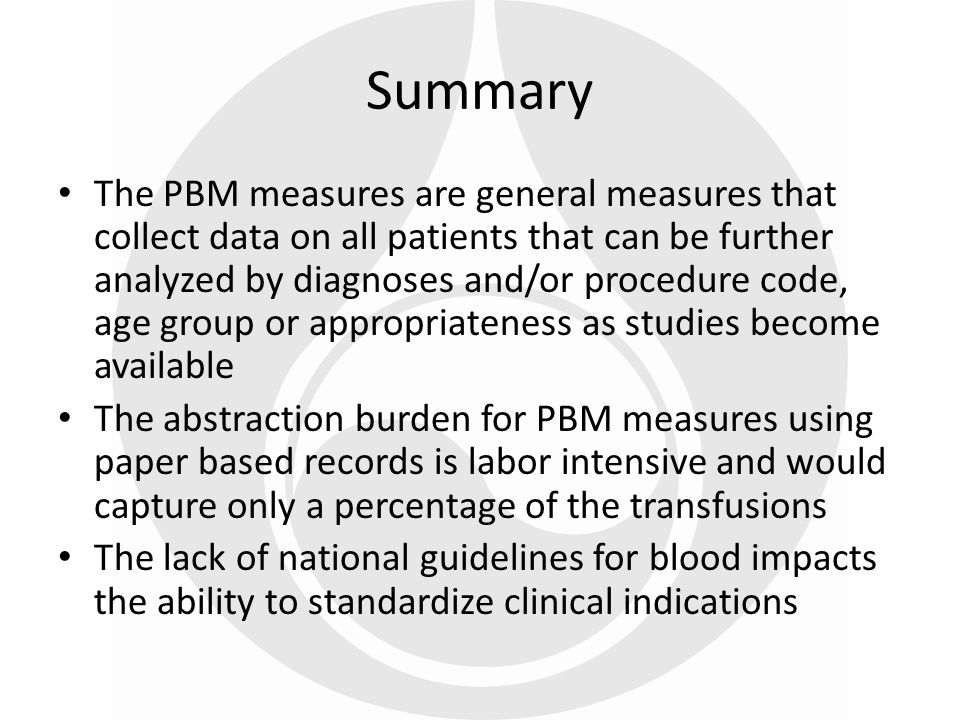 The PBM measures are general measures that collect data on all patients that can be further analyzed by diagnoses and/or procedure code, age group or