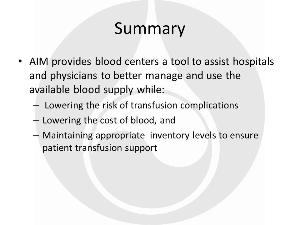 39 Summary AIM provides blood centers a tool to assist hospitals and physicians to better manage and use the available blood supply while: – Lowering