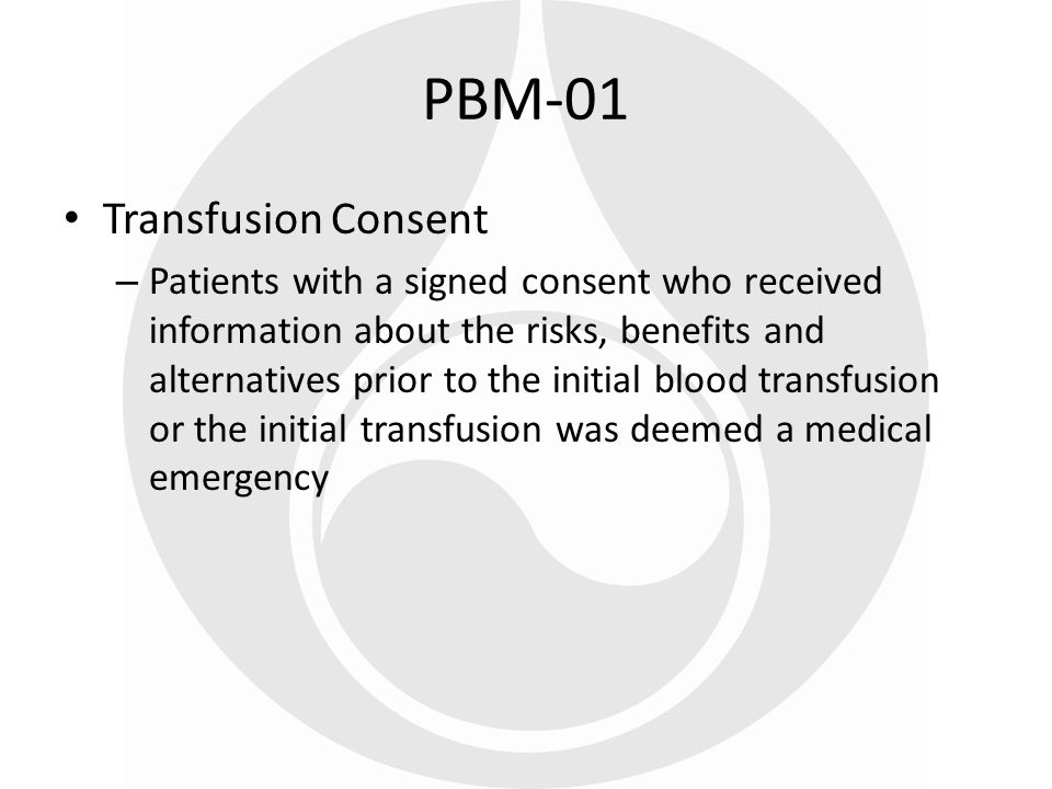 The rate of transfusion consent in US is unknown Studies in other countries show that there is poor documentation and room for improvement Involving patients in healthcare decisions is a national priority Transfusion Consent Rationale PBM-01