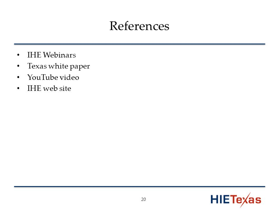 References IHE Webinars Texas white paper YouTube video IHE web site 20