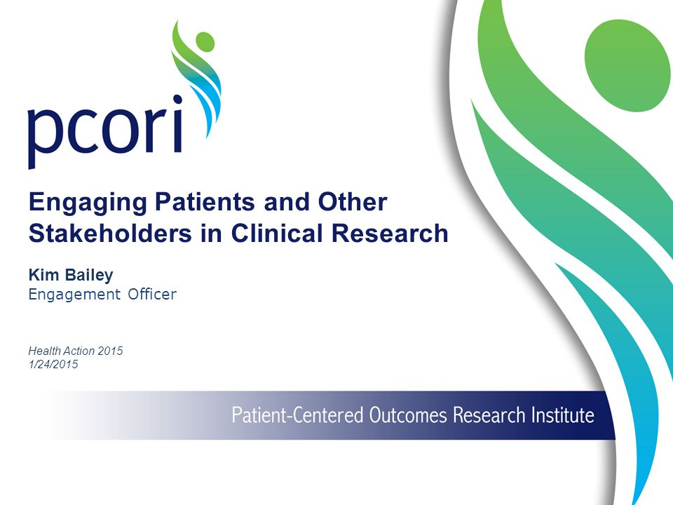 We Require Patient-Centeredness and Patient and Stakeholder Engagement Patient and Stakeholder Engagement Patients are partners in research, not just subjects Active and meaningful engagement between scientists, patients, and other stakeholders Community, patient, and caregiver involvement already in existence or a well-thought out plan Patient-Centeredness Does the project aim to answer questions or examine outcomes that matter to patients within the context of patient preferences.