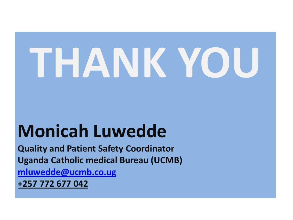 THANK YOU Monicah Luwedde Quality and Patient Safety Coordinator Uganda Catholic medical Bureau (UCMB) mluwedde@ucmb.co.ug +257 772 677 042