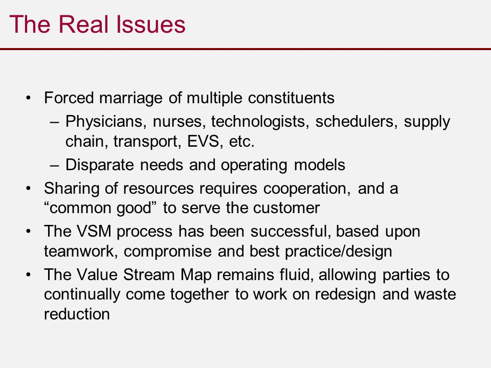 The Real Issues Forced marriage of multiple constituents –Physicians, nurses, technologists, schedulers, supply chain, transport, EVS, etc.