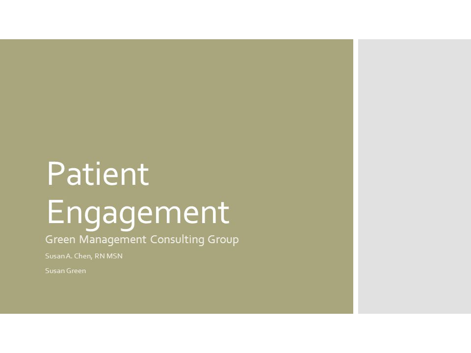 Patient Engagement Green Management Consulting Group Susan A. Chen, RN MSN Susan Green