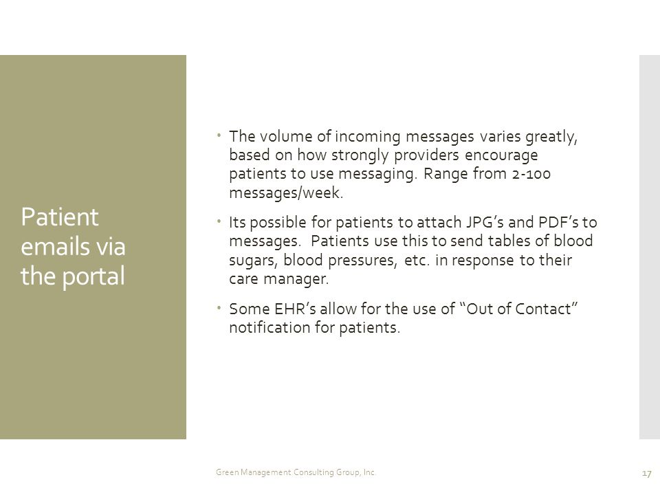 Patient emails via the portal  The volume of incoming messages varies greatly, based on how strongly providers encourage patients to use messaging. R