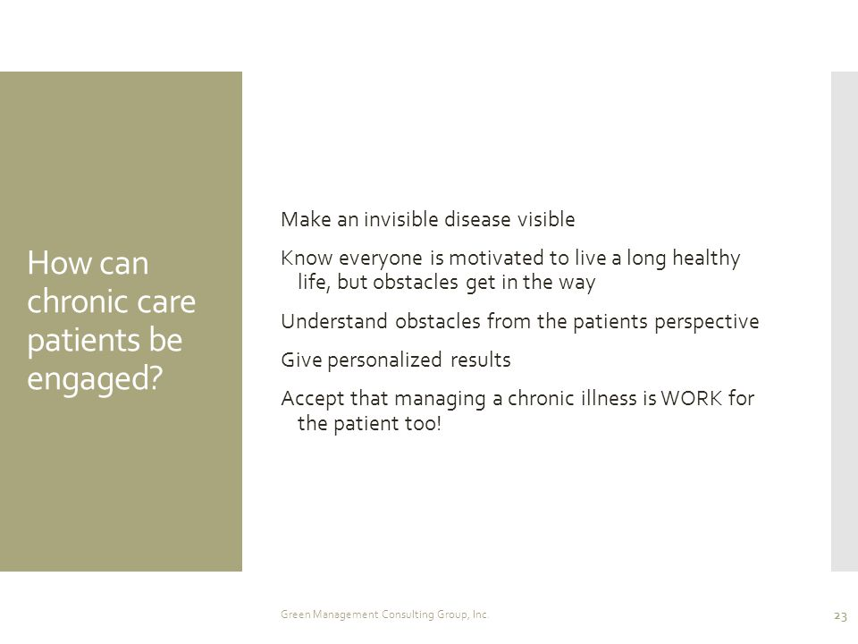 How can chronic care patients be engaged? Make an invisible disease visible Know everyone is motivated to live a long healthy life, but obstacles get