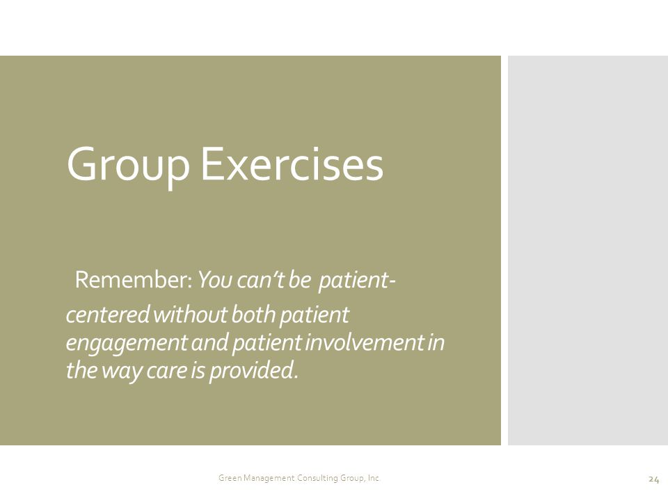 Group Exercises Remember: You can't be patient- centered without both patient engagement and patient involvement in the way care is provided. Green Ma
