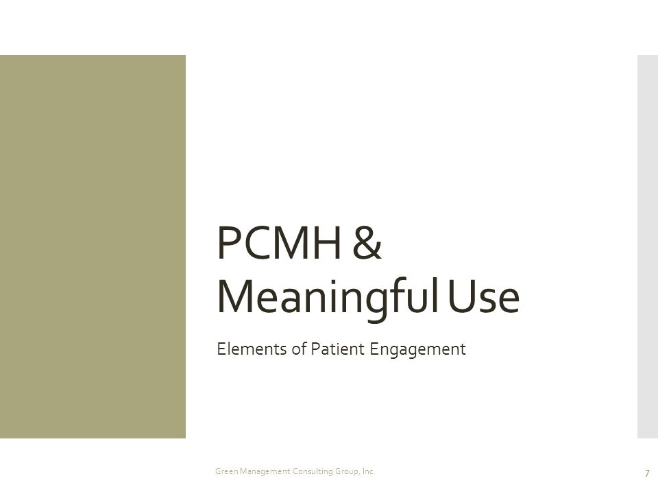 PCMH & Meaningful Use Elements of Patient Engagement Green Management Consulting Group, Inc. 7