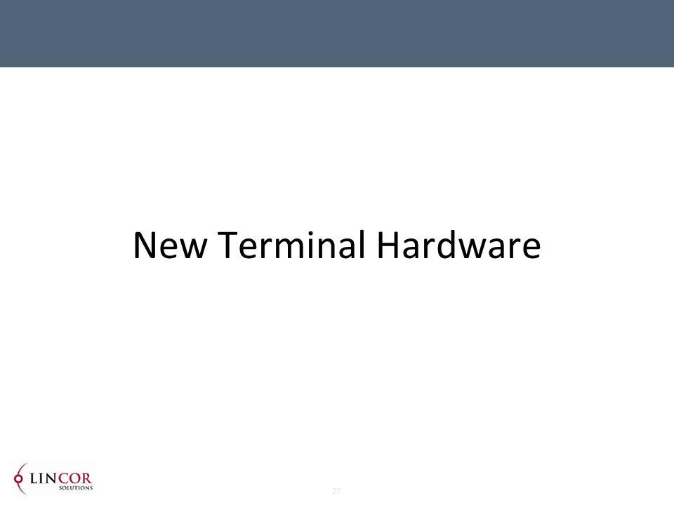 27 New Terminal Hardware