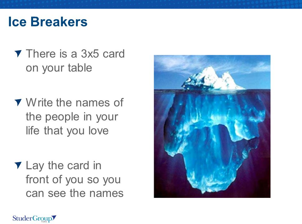 Ice Breakers There is a 3x5 card on your table Write the names of the people in your life that you love Lay the card in front of you so you can see the names