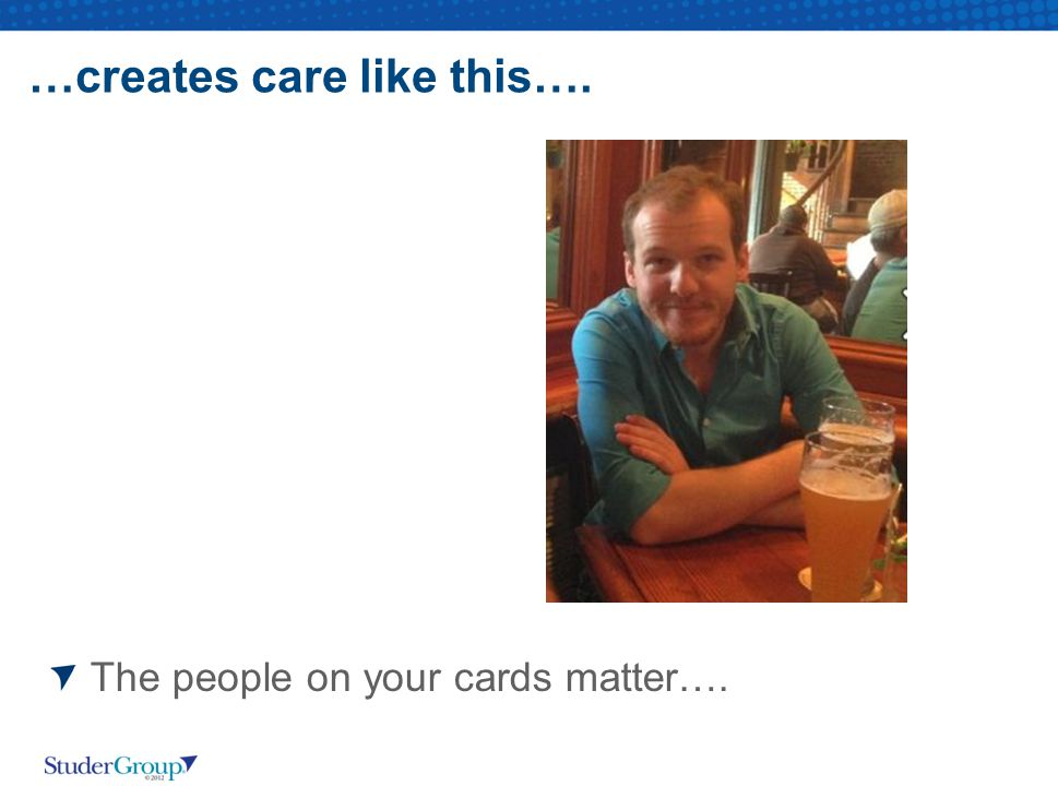 …creates care like this…. The people on your cards matter….