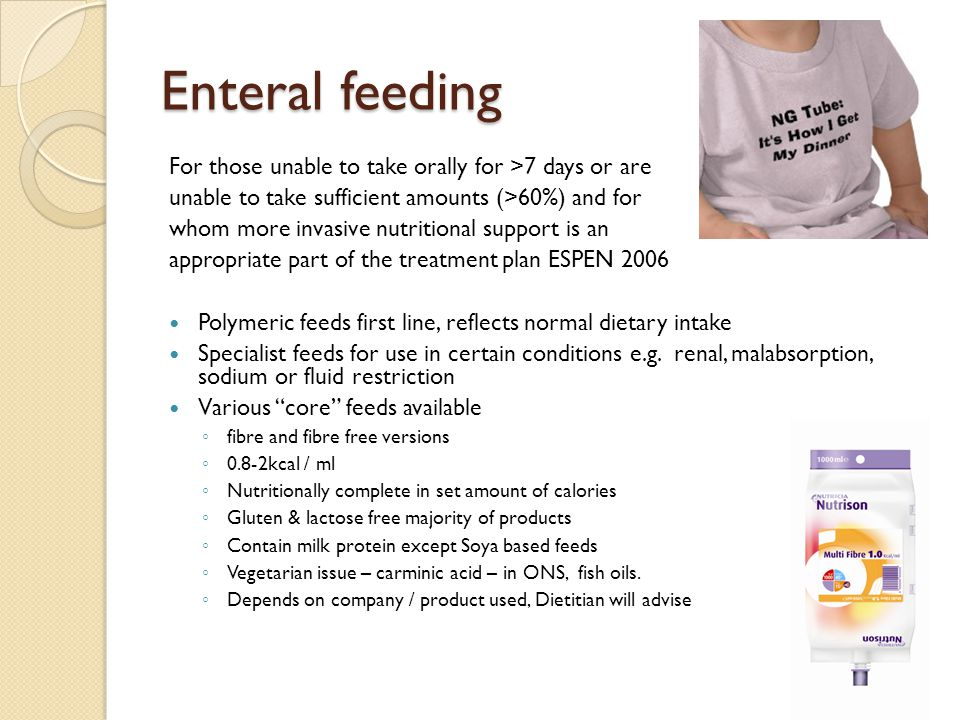 Enteral feeding For those unable to take orally for >7 days or are unable to take sufficient amounts (>60%) and for whom more invasive nutritional sup