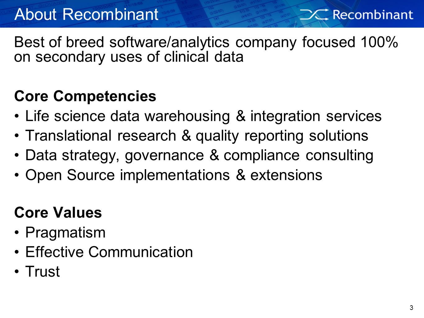 3 About Recombinant Best of breed software/analytics company focused 100% on secondary uses of clinical data Core Competencies Life science data wareh