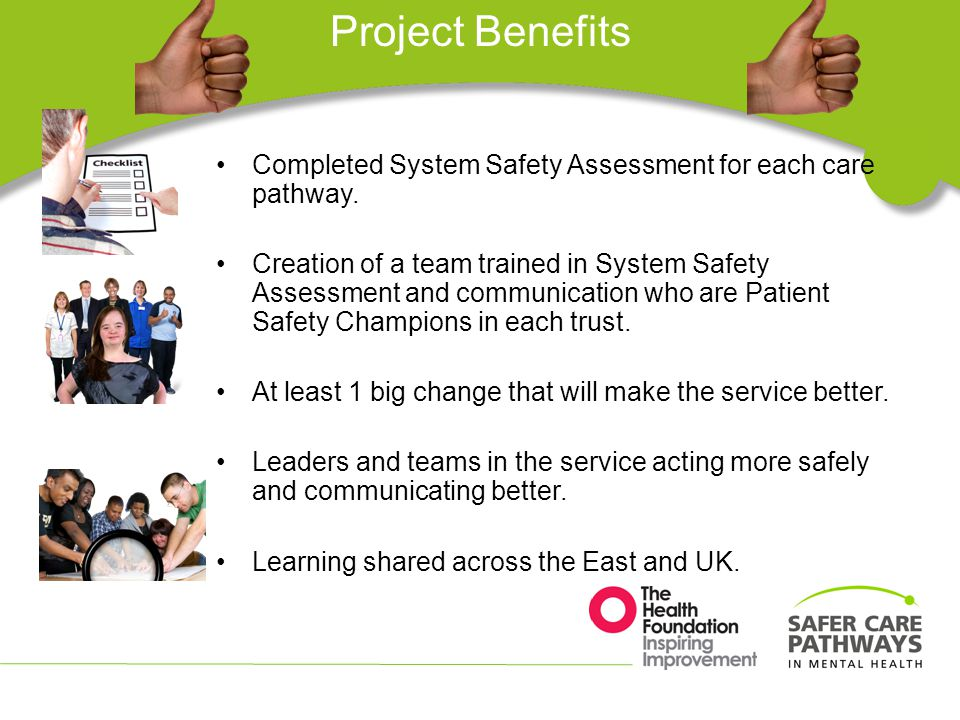 Project Benefits Completed System Safety Assessment for each care pathway.