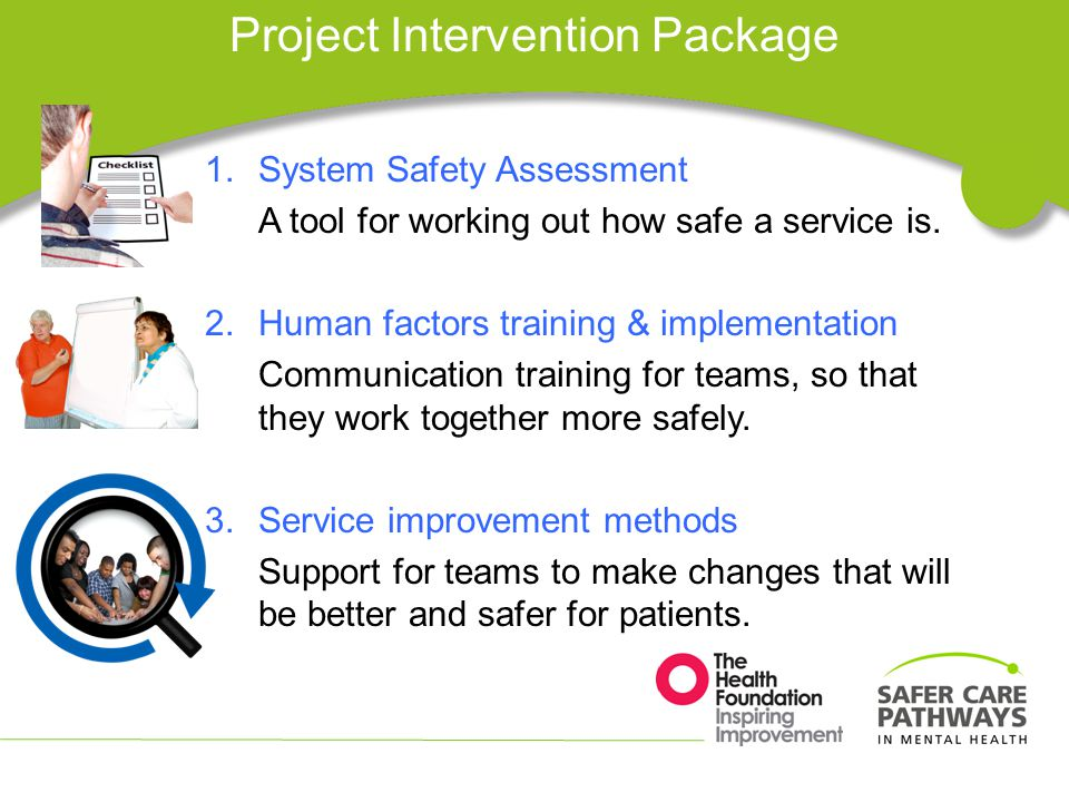 Project Intervention Package 1.System Safety Assessment A tool for working out how safe a service is.