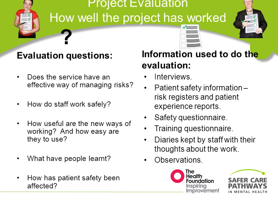 Project Evaluation How well the project has worked Evaluation questions: Does the service have an effective way of managing risks.