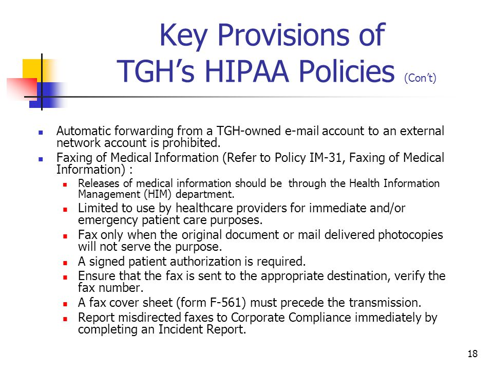 18 Key Provisions of TGH's HIPAA Policies (Con't) Automatic forwarding from a TGH-owned e-mail account to an external network account is prohibited. F