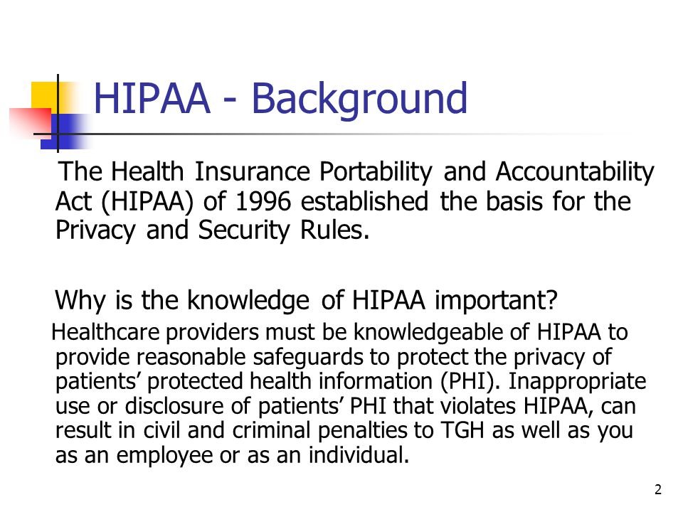 23 Key Provisions of TGH's HIPAA Policies (Con't) TGH management reserves and retains the authority to: Restrict or revoke any user s access to computerized information, Inspect, copy, remove or otherwise alter any data, program or other system resource that may undermine hospital policies directed to the protection of PHI, Take any other steps deemed necessary to manage and protect all protected health information on TGH information systems.