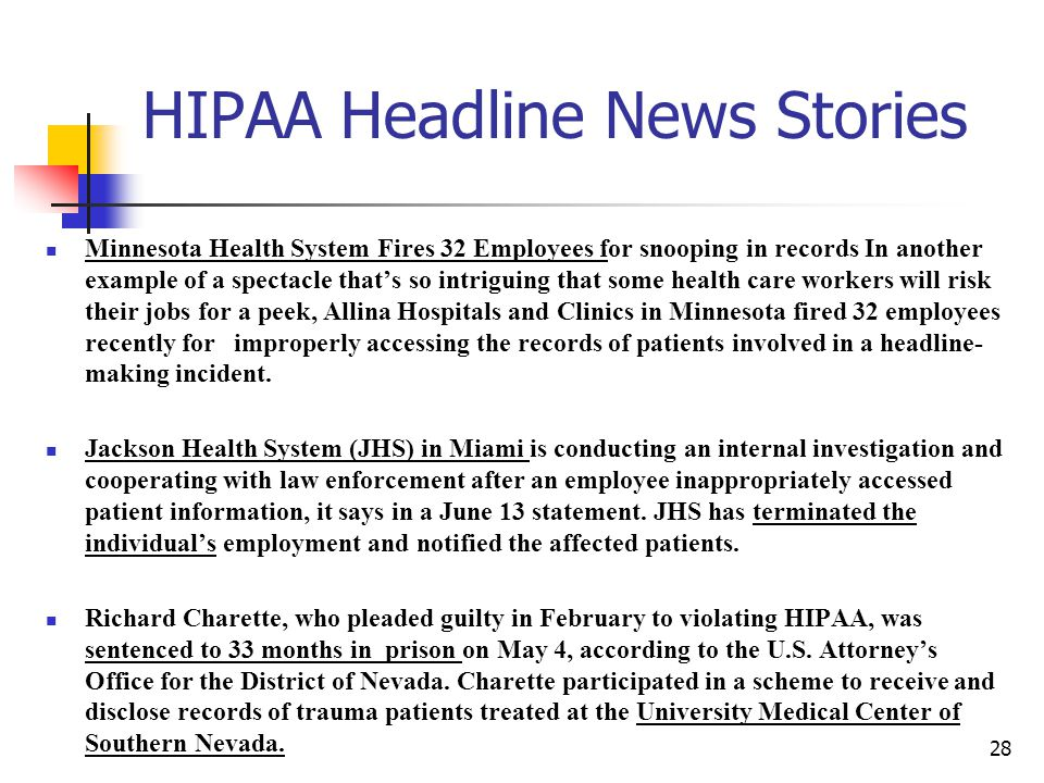 HIPAA Headline News Stories Minnesota Health System Fires 32 Employees for snooping in records In another example of a spectacle that's so intriguing