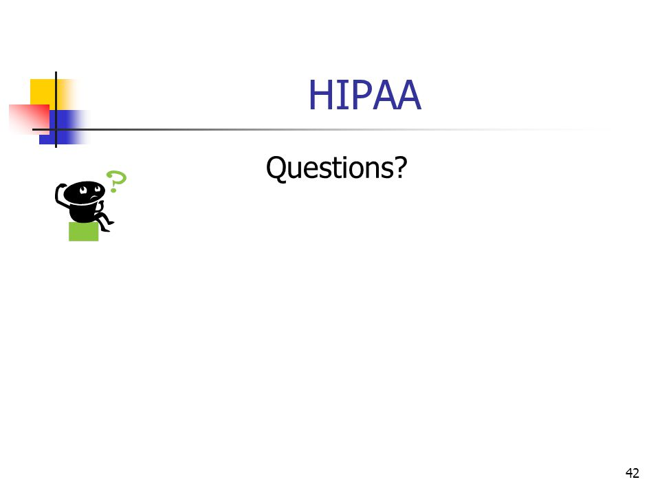 42 HIPAA Questions?