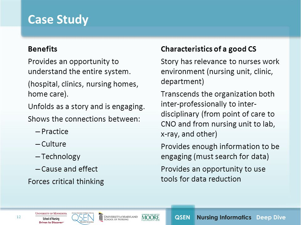 12 Case Study Benefits Provides an opportunity to understand the entire system.