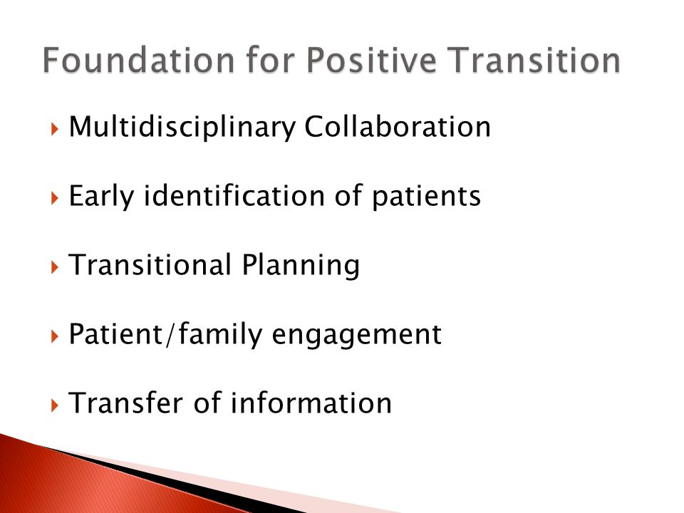  Multidisciplinary Collaboration  Early identification of patients  Transitional Planning  Patient/family engagement  Transfer of information