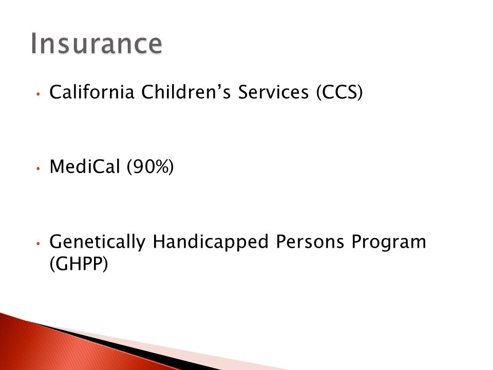 California Children's Services (CCS) MediCal (90%) Genetically Handicapped Persons Program (GHPP)