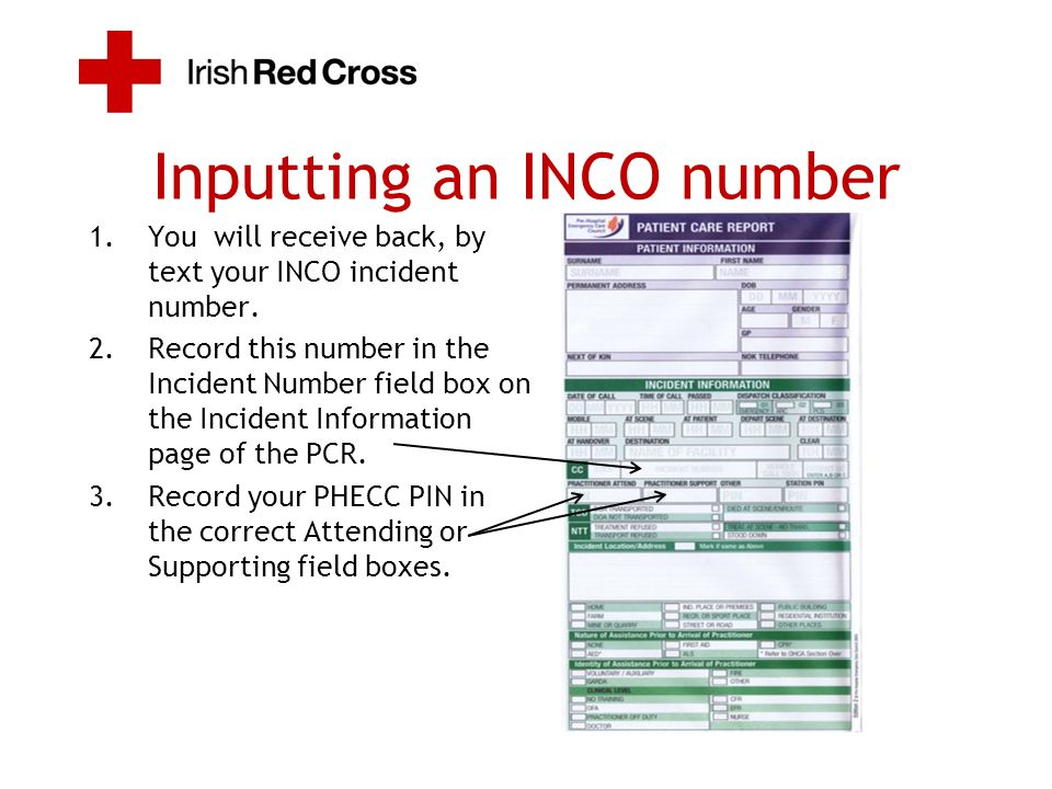 Inputting an INCO number 1.You will receive back, by text your INCO incident number. 2.Record this number in the Incident Number field box on the Inci