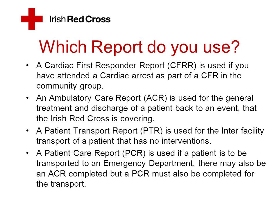 Purpose of PCR/ACR/CFRR Clinical –Recording pre-hospital care interventions and medications administered is an essential clinical responsibility of pre-hospital emergency care practitioners.