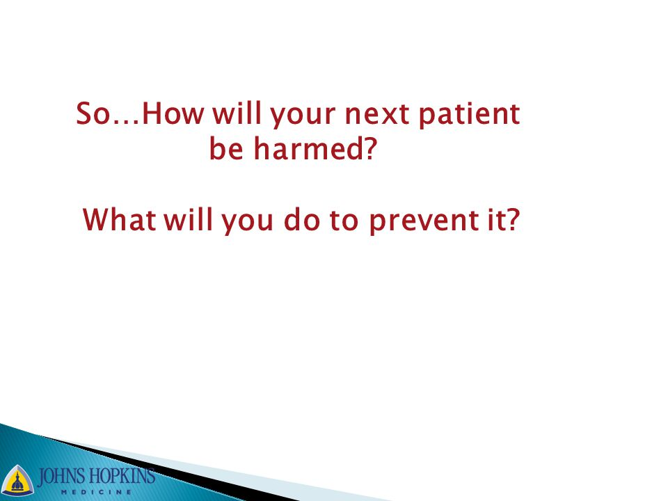 So…How will your next patient be harmed? What will you do to prevent it?
