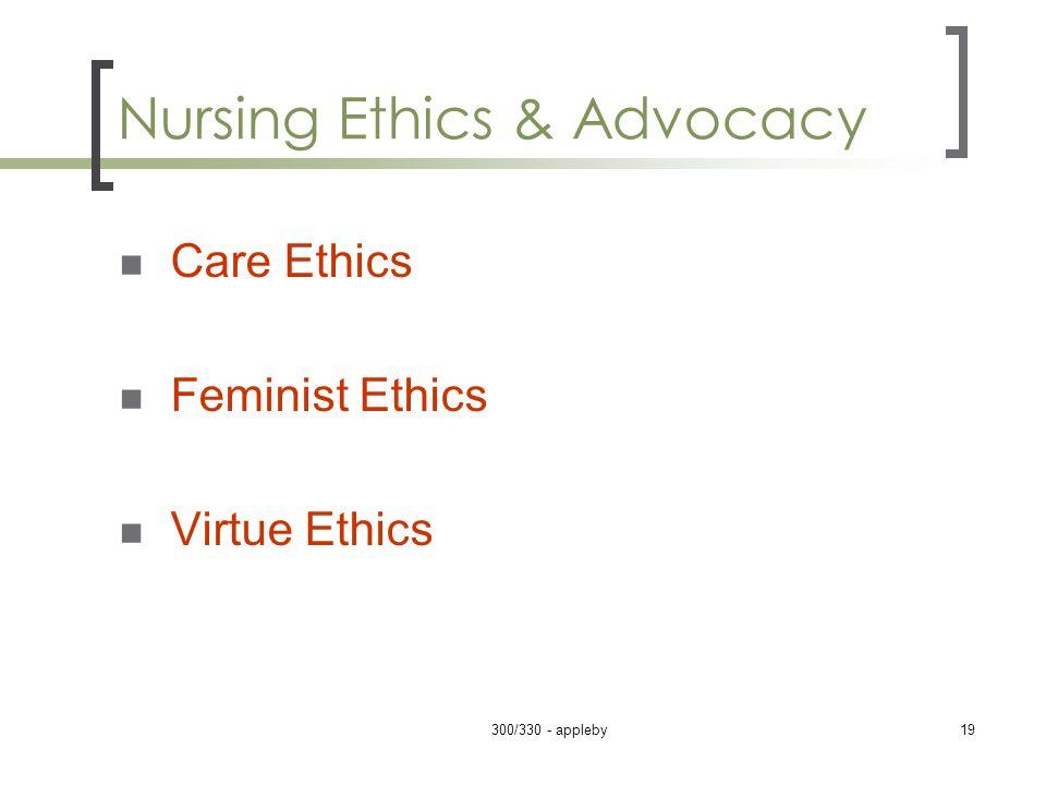 Nursing Ethics & Advocacy Care Ethics Feminist Ethics Virtue Ethics 300/330 - appleby19