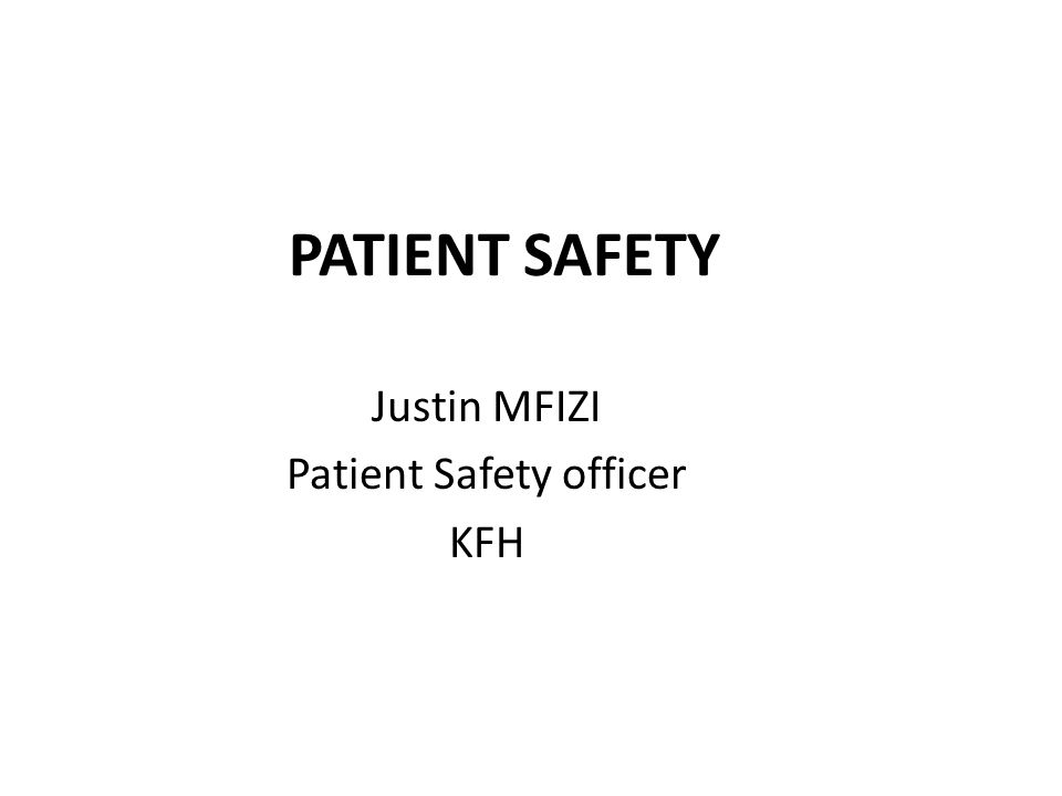 PATIENT SAFETY Justin MFIZI Patient Safety officer KFH