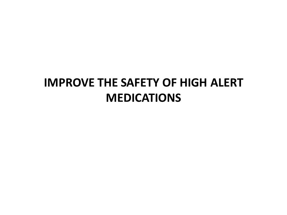 IMPROVE THE SAFETY OF HIGH ALERT MEDICATIONS
