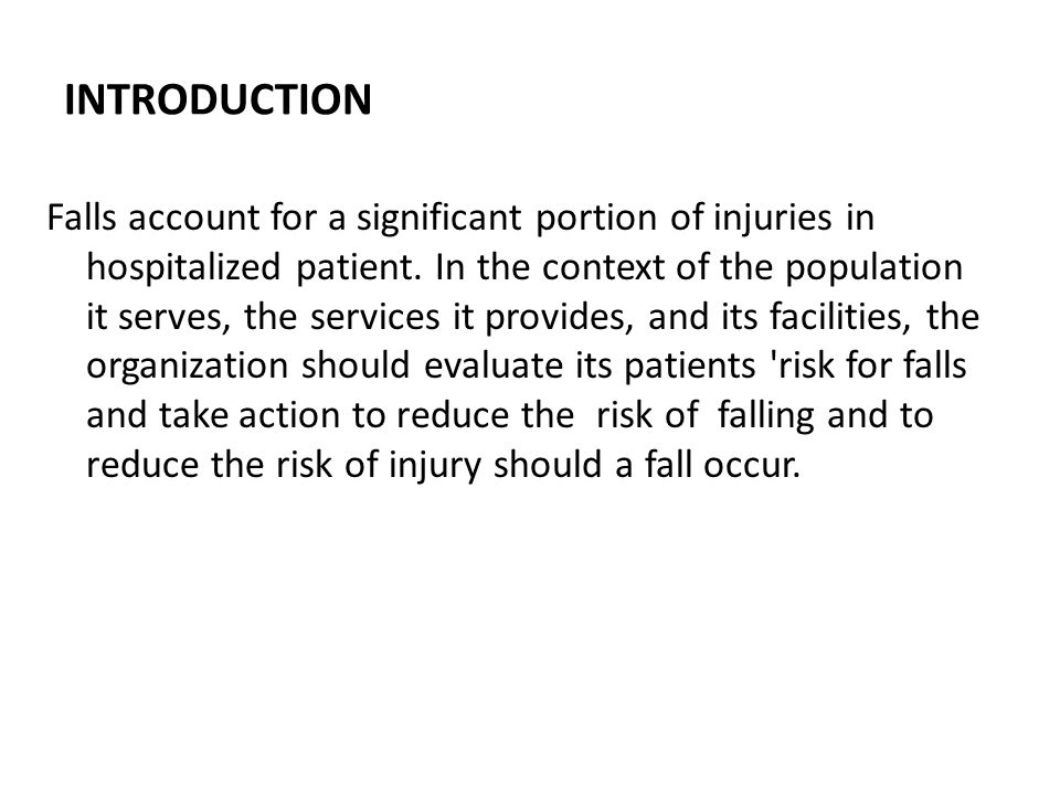 INTRODUCTION Falls account for a significant portion of injuries in hospitalized patient.