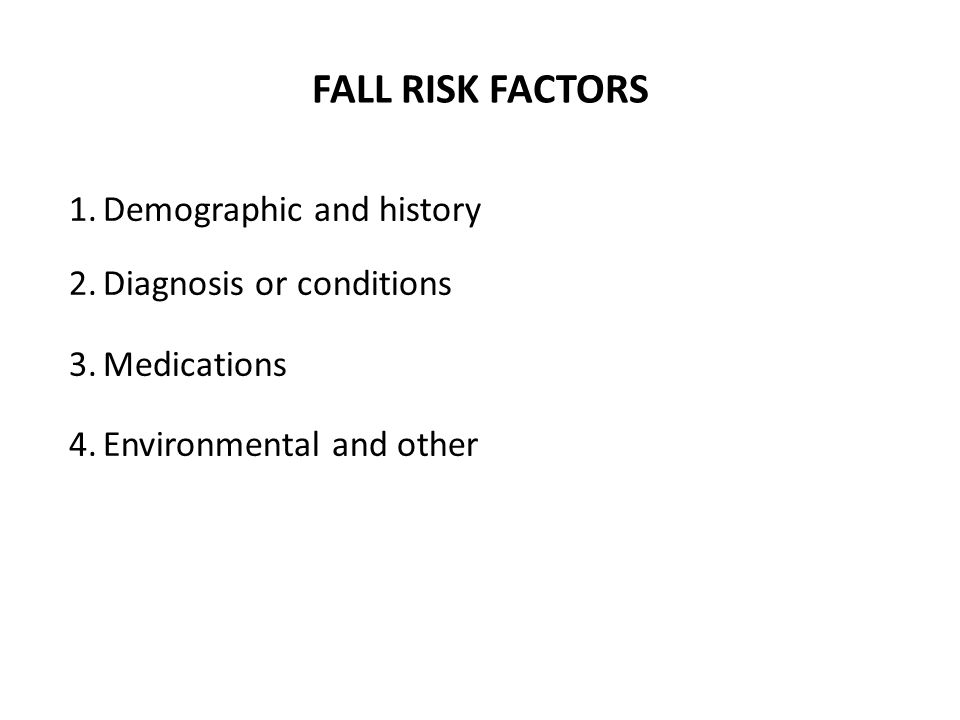 1.Demographic and history 2.Diagnosis or conditions 3.Medications 4.Environmental and other FALL RISK FACTORS
