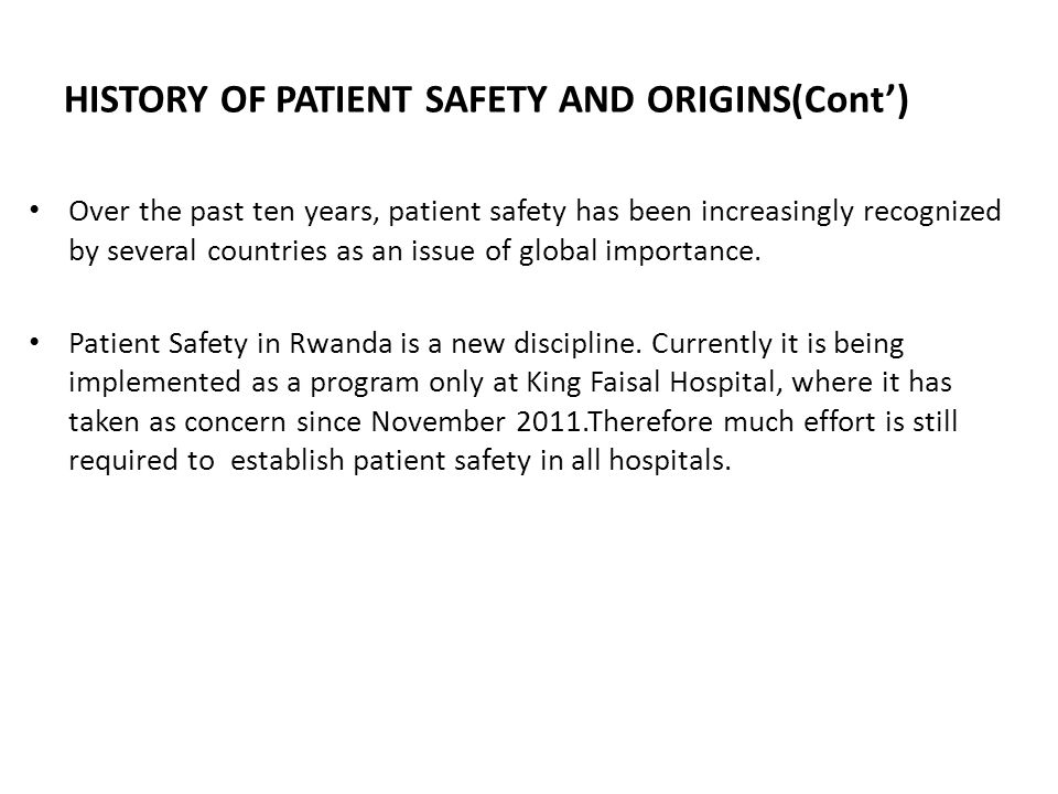 HISTORY OF PATIENT SAFETY AND ORIGINS(Cont') Over the past ten years, patient safety has been increasingly recognized by several countries as an issue of global importance.