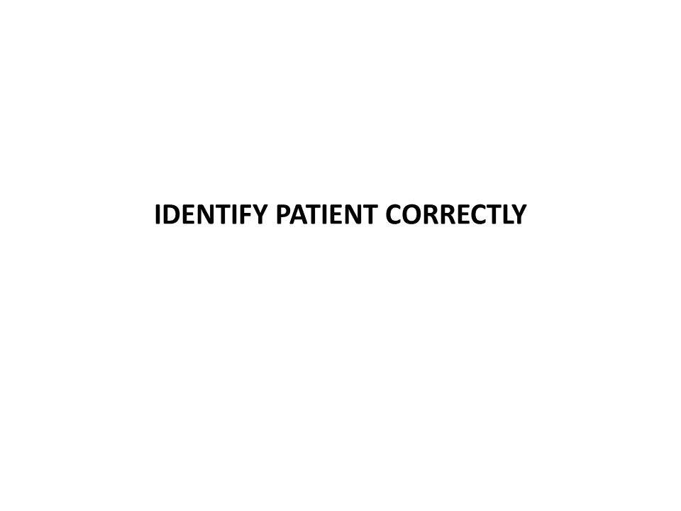 IDENTIFY PATIENT CORRECTLY
