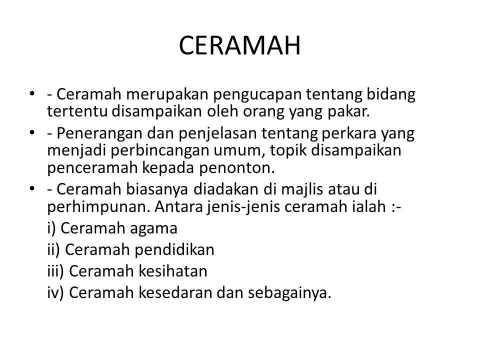 CERAMAH - Ceramah merupakan pengucapan tentang bidang tertentu disampaikan oleh orang yang pakar. - Penerangan dan penjelasan tentang perkara yang men