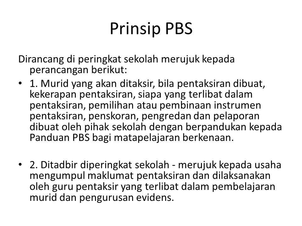 Prinsip PBS Dirancang di peringkat sekolah merujuk kepada perancangan berikut: 1. Murid yang akan ditaksir, bila pentaksiran dibuat, kekerapan pentaks