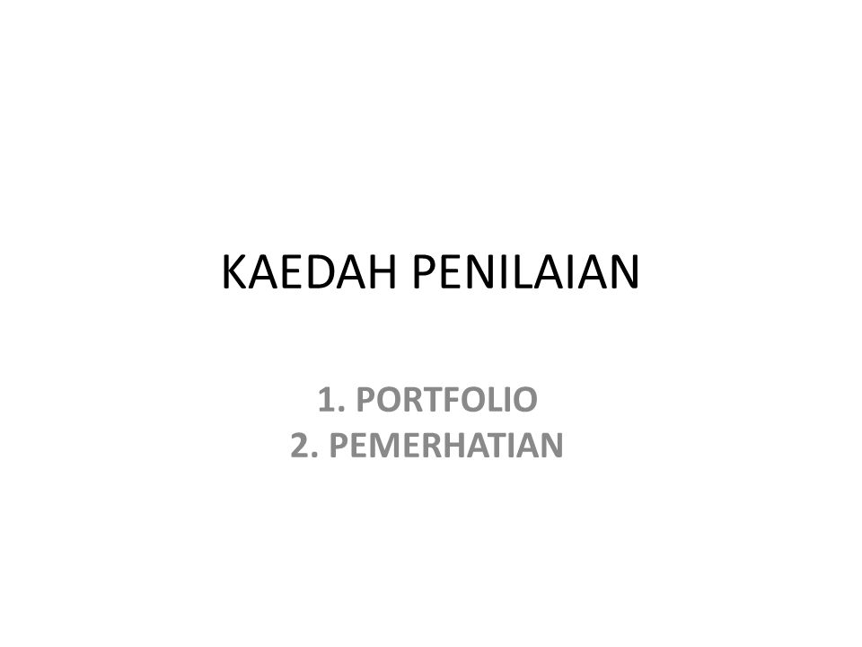 KAEDAH PENILAIAN 1. PORTFOLIO 2. PEMERHATIAN