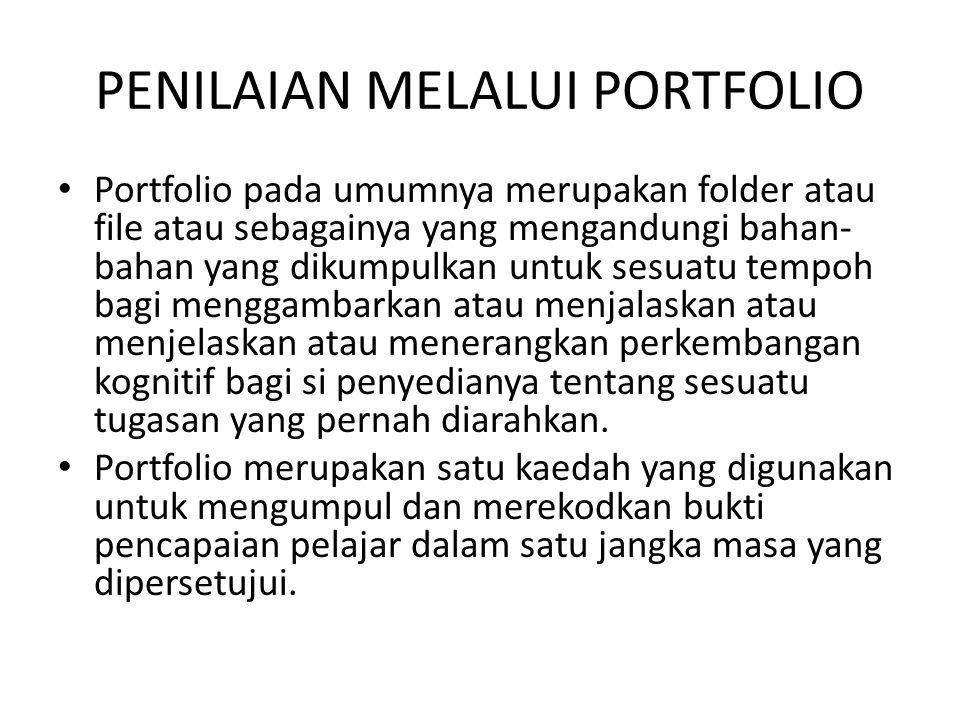 PENILAIAN MELALUI PORTFOLIO Portfolio pada umumnya merupakan folder atau file atau sebagainya yang mengandungi bahan- bahan yang dikumpulkan untuk ses